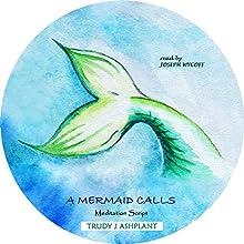 A Mermaid Calls: Meditation Script Other by Trudy J Ashplant Narrated by Joseph Wycoff
