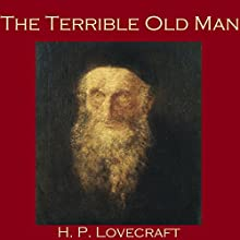 The Terrible Old Man (       UNABRIDGED) by H. P. Lovecraft Narrated by Cathy Dobson