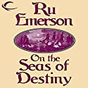 On the Seas of Destiny: Tales of Nedao, Book 3 Audiobook by Ru Emerson Narrated by Carrington MacDuffie