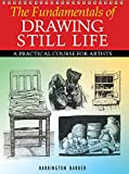 img - for The Fundamentals of Drawing Still Life: A Practical and Inspirational Course book / textbook / text book