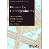 Frames for Undergraduates (Student Mathematical Library) [Paperback] [2007] (Author) Deguang Han, Keri Kornelson...