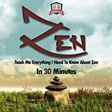 Zen: Teach Me Everything I Need to Know About Zen in 30 Minutes (       UNABRIDGED) by 30 Minute Reads Narrated by Carl Moore