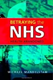img - for Betraying the NHS: Health Abandoned 1st edition by Michael Mandelstam (2007) Hardcover book / textbook / text book