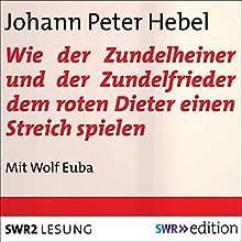 Wie der Zundelheiner und der Zundelfrieder dem roten Dieter einen Streich spielen Hörbuch von Johann Peter Hebel Gesprochen von: Wolf Euba