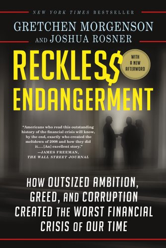 Reckless Endangerment: How Outsized Ambition, Greed, and Corruption Created the Worst Financial Crisis of Our Time: Gretchen Morgenson, Joshua Rosner: Amazon.com: Books