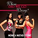 Where Did We Go Wrong? Audiobook by Monica Mathis-Stowe Narrated by Hillary Hawkins