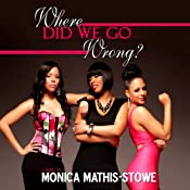 Where Did We Go Wrong? | Monica Mathis-Stowe