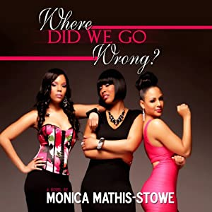 Where Did We Go Wrong? | [Monica Mathis-Stowe]