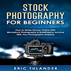 Stock Photography for Beginners: How to Make Money Online with Microstock Photography & Build Passive Income with Your Photography Business Hörbuch von Eric Tulander Gesprochen von: Jim D Johnston