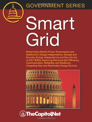 Smart Grid: Modernizing Electric Power Transmission and Distribution; Energy Independence, Storage and Security; Energy Independence and Security Act ... and Resiliency; Integra (Government Series)