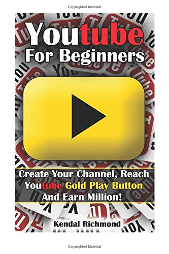 youtube-for-beginners-create-your-channel-reach-youtube-gold-play-button-and-earn-million