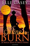Je brille mais ne brule point: Shine Not Burn (edition francaise) (Volume 1) (French Edition)