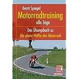"""Motorradtraining alle Tage: Das �bungsbuch zu """"Die obere H�lfte des Motorrads""""von """"Bernt Spiegel"""""""