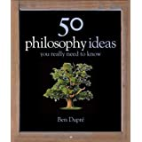 50 Philosophy Ideas (You Really Need to Know)by Ben Dupr�