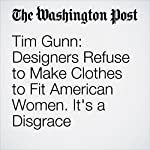 Tim Gunn: Designers Refuse to Make Clothes to Fit American Women. It's a Disgrace | Tim Gunn