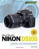 David Busch David Busch's Nikon D5100 Guide to Digital SLR Photography