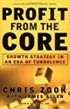 img - for Profit From the Core : Growth Strategy in an Era of Turbulence by Zook, Chris, Allen, James (2001) Hardcover book / textbook / text book