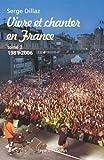 echange, troc Serge Dillaz - Vivre et chanter en France, Tome 2 : 1981-2006