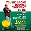 You're Broke Because You Want to Be (       UNABRIDGED) by Larry Winget Narrated by Larry Winget