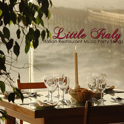 Little Italy Italian Restaurant Music Party Songs - Traditional Italian Dinner Party, Italian Music Favorites & Best Italian Folk Music for Italian Dinner (Best Italian compare prices)