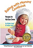 Baking with Mommy Cookbook: Recipes for Kid-Size Ovens - 10th Anniversary Edition