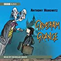 Groosham Grange: Groosham Grange, Book 1 (       UNABRIDGED) by Anthony Horowitz Narrated by Grace Nickolas