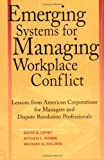 img - for Emerging Systems for Managing Workplace Conflict: Lessons from American Corporations for Managers and Dispute Resolution Professionals book / textbook / text book