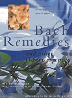 Bach Remedies & Other Flower Remedies: And Other Flower Essences: the Transforming and Healing Power of Nature
