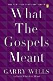 What the Gospels Meant (014311512X) by Wills, Garry