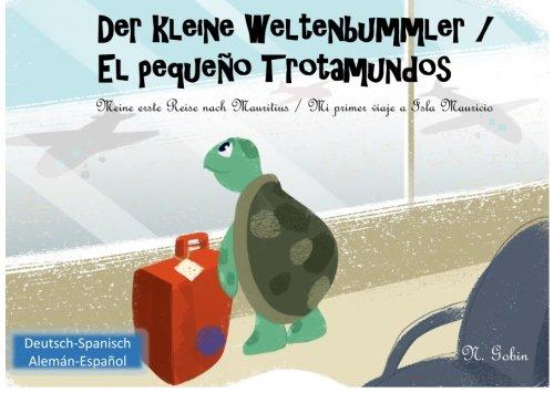 Der kleine Weltenbummler / El pequeno Trotamundos: Zweisprachiges Kinderbuch ab 1 - 6 Jahren (Deutsch - Spanisch) libro bilingue para ninos (aleman - ... (Volume 1) (German and Spanish Edition) [Gobin, N] (Tapa Blanda)