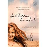 Just Between You and Me: A Novel of Losing Fear and Finding God (Women of Faith (Thomas Nelson)) ~ Jenny Jones