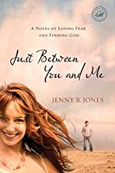Just Between You and Me: A Novel of Losing Fear and Finding God (Women of Faith (Thomas Nelson)) (English Edition)