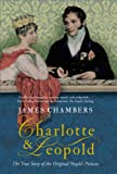 Charlotte and Leopold: The True Story of the Original People's Princess (1905847521) by Chambers, James