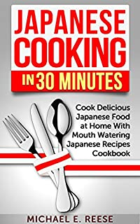 (FREE on 8/3) Japanese Cooking In 30 Minutes: Cook Delicious Japanese Food At Home With Mouth Watering Japanese Recipes Cookbook by Michael E. Reese - http://eBooksHabit.com