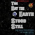 The Day the Earth Stood Still: Selected Stories of Harry Bates
