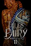 Tales of the Fairy Anthology II: Steampunk Fairies (Tales of...