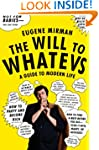 The Will To Whatevs: A Guide to Moder...