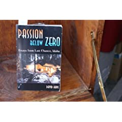 Passion Below Zero, Essays from Last Chance, Idaho by David Hays,&#32;David T. Hays and Dan Casali