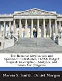 The National Aeronautics and SpaceAdministration?s FY2006 Budget Request: Description, Analysis, and Issues for Congress (1288673191) by Smith, Marcia S.