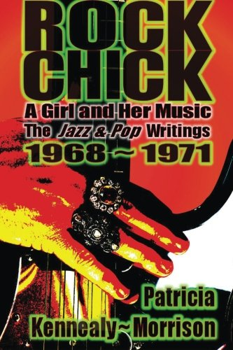 Rock Chick: A Girl and Her Music: The Jazz & Pop Writings 1968 - 1971