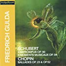 Franz Schubert: 4 Imprompus, Op. 901 and 6 moments musicaux, Op. 94 - Fryderyck Chopin: Ballades, Op. 23 and Op. 52