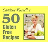 50 Gluten Free Recipes: 50 easy, affordable and tasty recipes for the whole family.by Caroline Russell