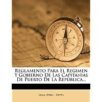 Reglamento Para El Regimen y Gobierno de Las Capitanias de Puerto de La Rep Blica...