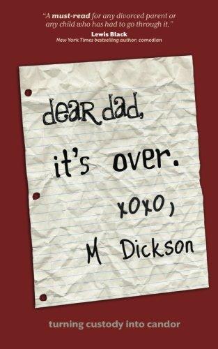 Dear Dad, It's Over: Turning custody into candor PDF