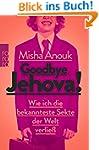 Goodbye, Jehova!: Wie ich die bekannt...