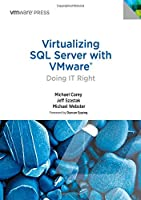 Virtualizing SQL Server with VMware: Doing IT Right Front Cover