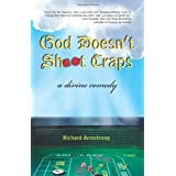 God Doesn't Shoot Craps: A Divine Comedy ~ Richard Armstrong