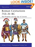 Roman Centurions 753-31 BC: The Kingdom and the Age of Consuls (Men-at-Arms)