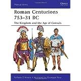 Roman Centurions 753-31 BC: The Kingdom and the Age of Consuls (Men-at-Arms) ~ Raffaele D'Amato