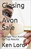 Closing the Avon Sale: Manage Your Avon Sale for Top Results